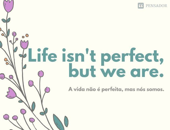 Life isn't perfect, but we are.