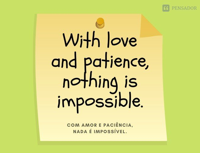 With love and patience, nothing is impossible.