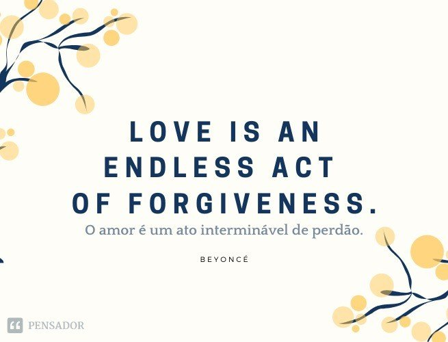 Love is an endless act of forgiveness.