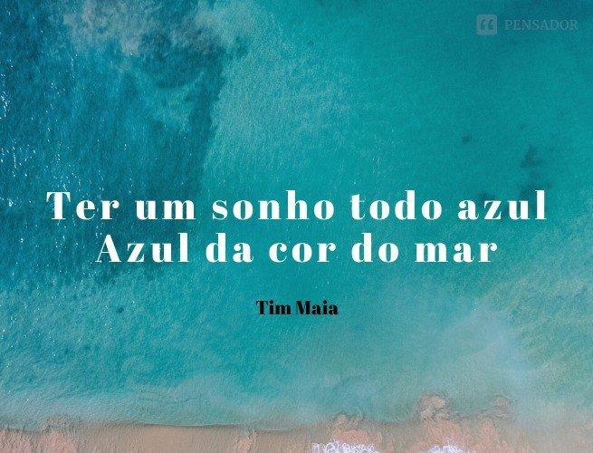 Ter um sonho todo azul Azul da cor do mar  Tim Maia