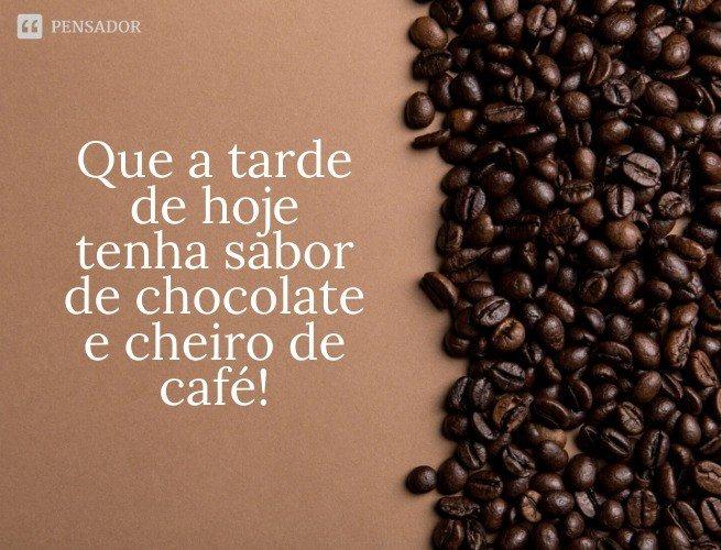 Que a tarde de hoje tenha sabor de chocolate e cheiro de café!