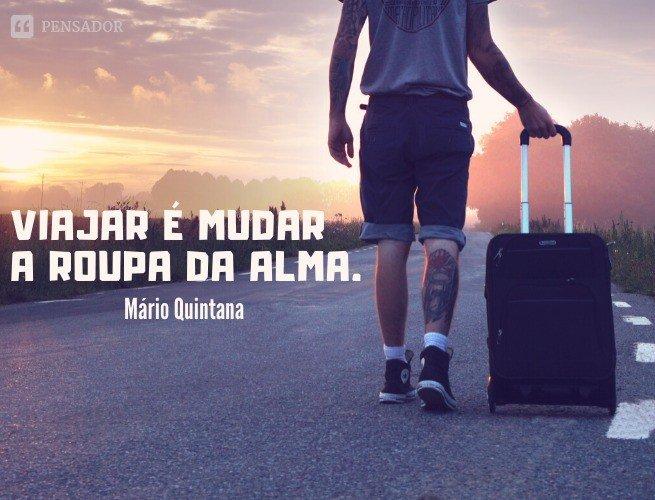 Viajar é mudar a roupa da alma.  Mário Quintana