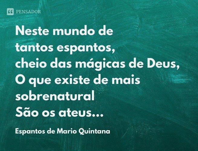 Neste mundo de tantos espantos, cheio das mágicas de Deus, O que existe de mais sobrenatural São os ateus...
