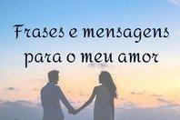 As 71 melhores frases e mensagens para o meu amor 💖