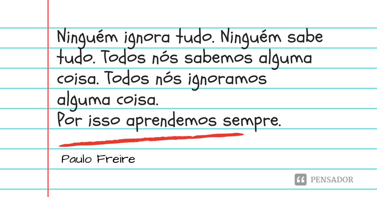 As 45 Melhores Frases De Paulo Freire O Patrono Da Educação