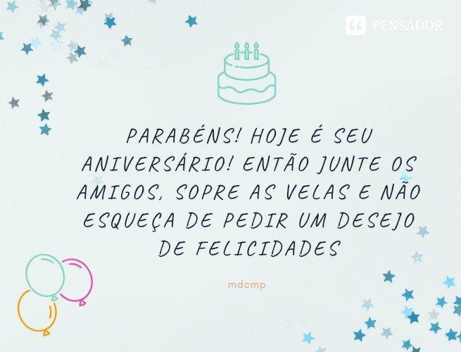 Parabéns! hoje é seu aniversário! Então junte os amigos, sopre as velas e não esqueça de pedir um desejo de felicidades. mdcmp