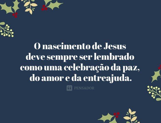 O nascimento de Jesus deve sempre ser lembrado como uma celebração da paz, do amor e da entreajuda.