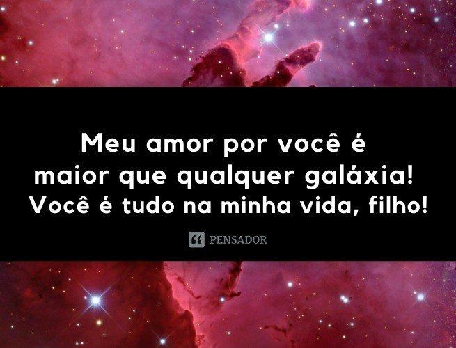 Meu amor por você é maior que qualquer galáxia! Você é tudo na minha vida, filho!