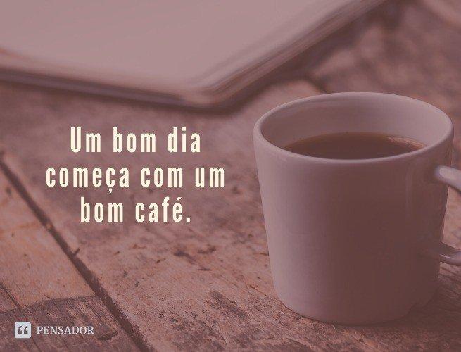 Um bom dia começa com um bom café.