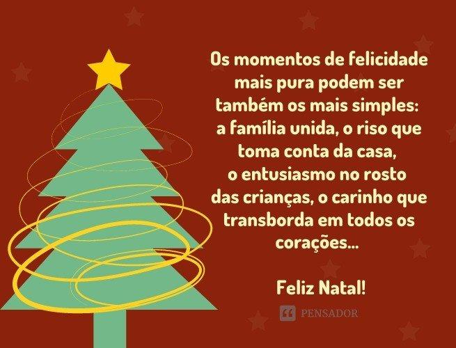 Os momentos de felicidade mais pura podem ser também os mais simples: a família unida, o riso que toma conta da casa, o entusiasmo no rosto das crianças, o carinho que transborda em todos os corações… Desejo que o amor que há entre nós neste dia permaneça nas nossas vidas para sempre. Feliz Natal!