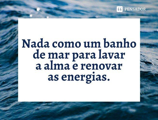Nada como um banho de mar para lavar a alma e renovar as energias.