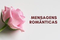 46 mensagens românticas que fazem suspirar 💘