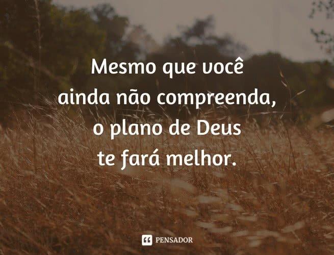Mesmo que você ainda não compreenda, o plano de Deus te fará melhor.