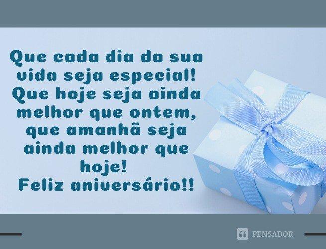 Que cada dia da sua vida seja especial! Que hoje seja ainda melhor que ontem, que amanhã seja ainda melhor que hoje! Feliz aniversário!!