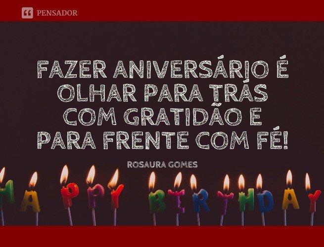 Fazer aniversário é olhar para trás com gratidão e para frente com fé!
