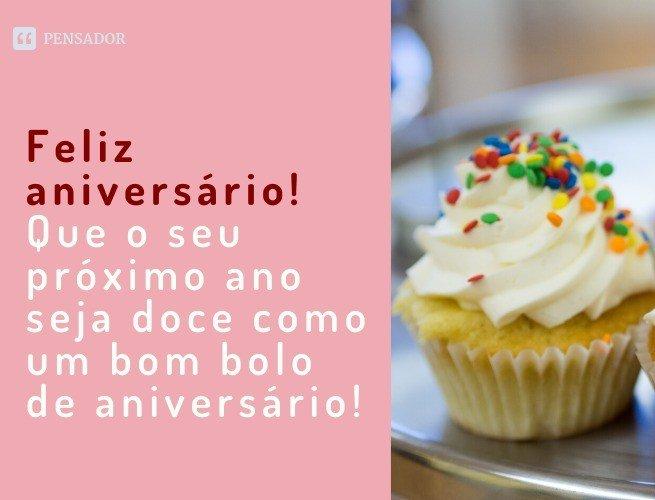 Feliz aniversário! Que o seu próximo ano seja doce como um bom bolo de aniversário!