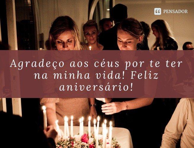 Agradeço aos céus por te ter na minha vida! Feliz aniversário!