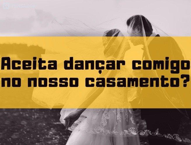 Aceita dançar comigo no nosso casamento?