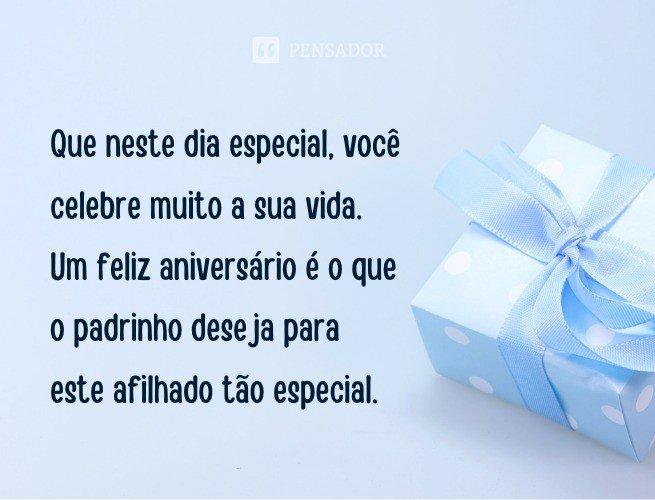 Que neste dia especial, você celebre muito a sua vida. Um feliz aniversário é o que o padrinho deseja para este afilhado tão especial.