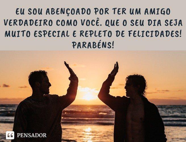 Eu sou abençoado por ter um amigo verdadeiro como você. Que o seu dia seja muito especial e repleto de felicidades! Parabéns!
