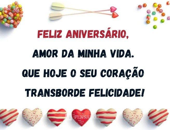 Feliz aniversário, amor da minha vida. Que hoje o seu coração transborde felicidade!