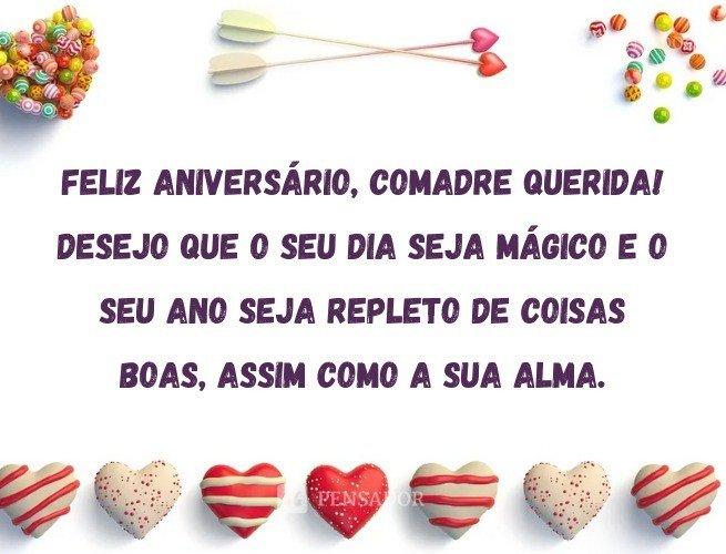 Feliz aniversário, comadre querida! Desejo que o seu dia seja mágico e o seu ano seja repleto de coisas boas, assim como a sua alma.