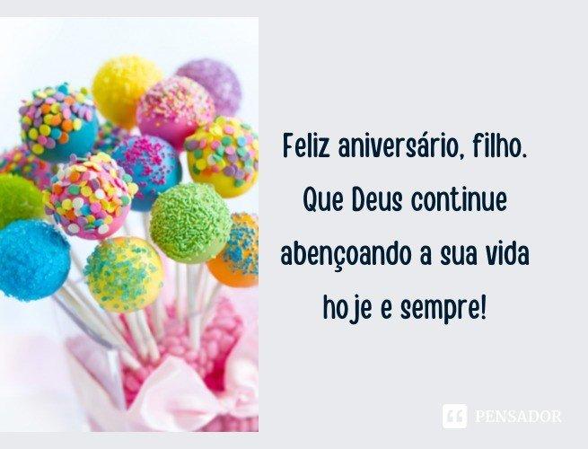 Feliz aniversário, filho. Que Deus continue abençoando a sua vida hoje e sempre!