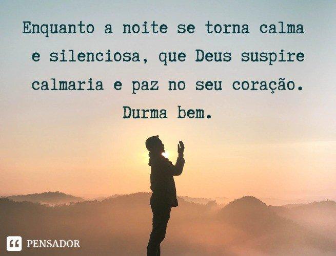 Enquanto a noite se torna calma e silenciosa, que Deus suspire calmaria e paz no seu coração. Durma bem.