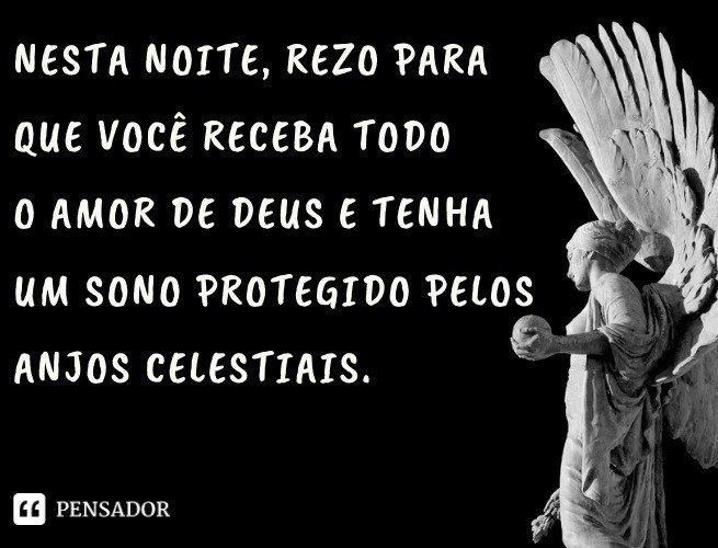 Nesta noite, rezo para que você receba todo o amor de Deus e tenha um sono protegido pelos anjos celestiais.