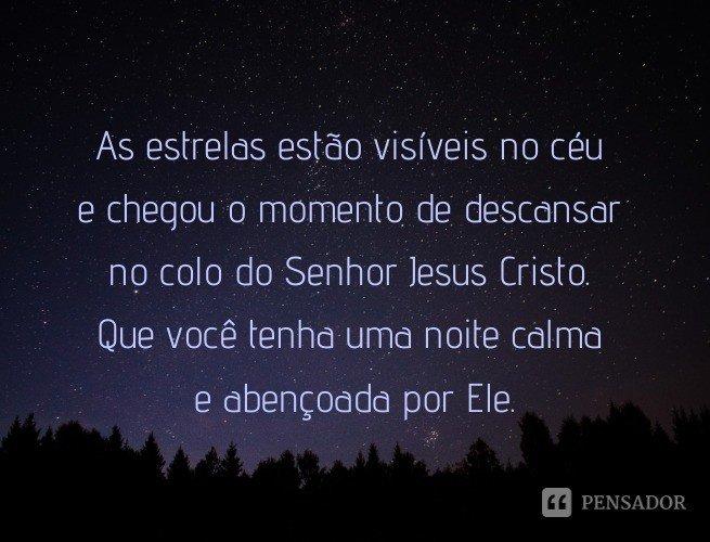 As estrelas estão visíveis no céu e chegou o momento de descansar no colo do Senhor Jesus Cristo. Que você tenha uma noite calma e abençoada por Ele.