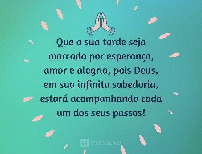 Que a sua tarde seja marcada por esperança, amor e alegria, pois Deus, em sua infinita sabedoria, estará acompanhando cada um dos seus passos!