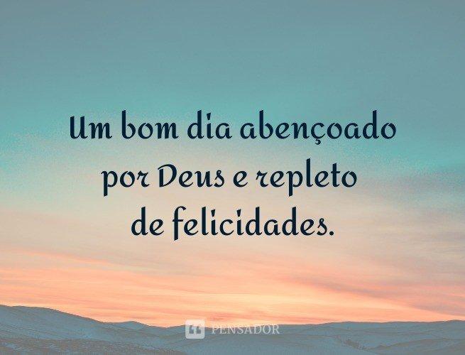 Um bom dia abençoado por Deus e repleto de felicidades.
