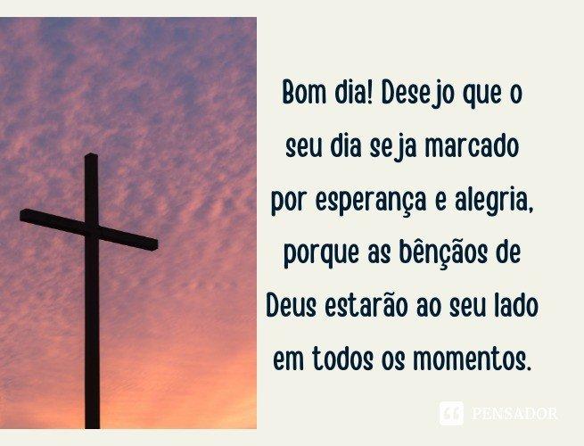 Bom dia! Desejo que o seu dia seja marcado por esperança e alegria, porque as bênçãos de Deus estarão ao seu lado em todos os momentos.