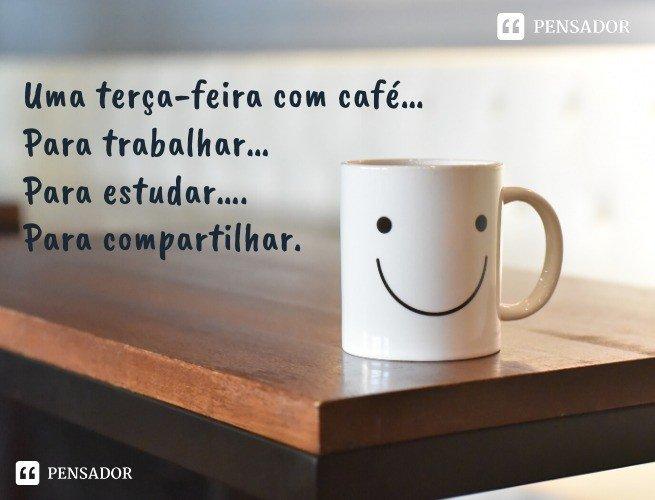 Uma terça-feira com café… Para trabalhar… Para estudar… Para compartilhar.