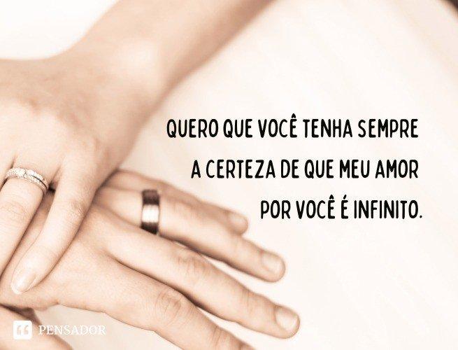 Quero que você tenha sempre a certeza de que meu amor por você é infinito.