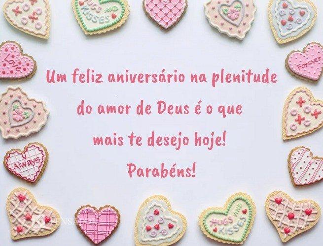 Um feliz aniversário na plenitude do amor de Deus é o que mais te desejo hoje! Parabéns!