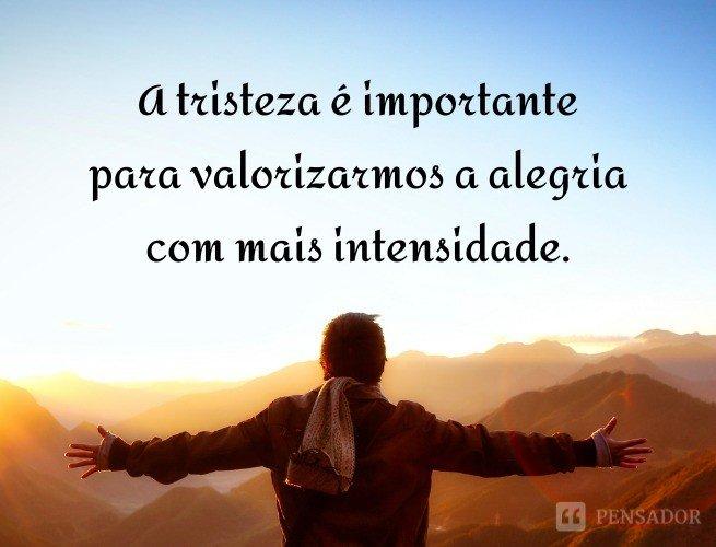 A tristeza é importante para valorizarmos a alegria com mais intensidade.