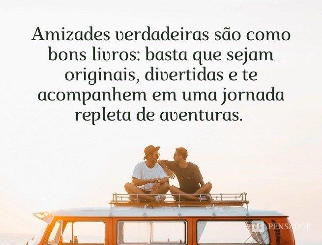 Amizades verdadeiras são como bons livros: basta que sejam originais, divertidas e te acompanhem em uma jornada repleta de aventuras.