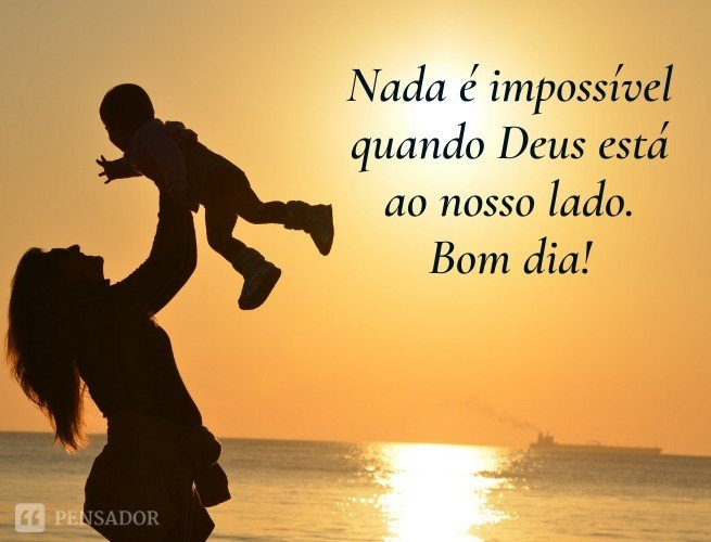 Nada é impossível quando Deus está ao nosso lado. Bom dia!