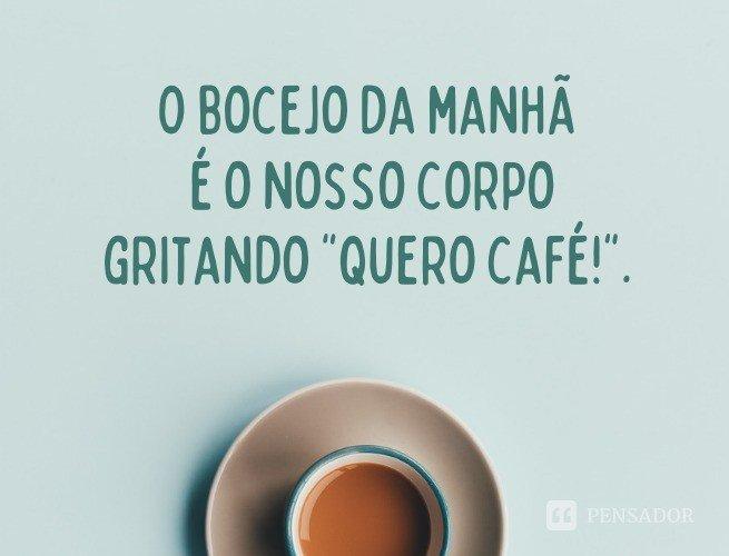 O bocejo da manhã é o nosso corpo gritando: 'Quero café!'.