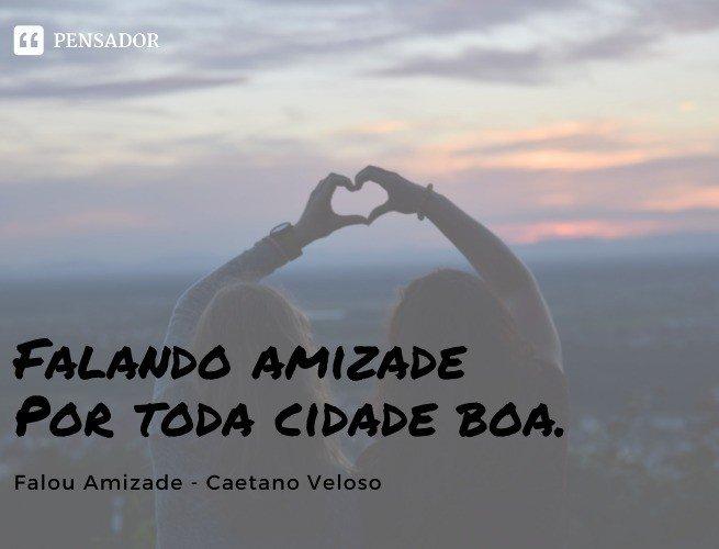 Falando amizade Por toda cidade boa. Falou Amizade - Caetano Veloso