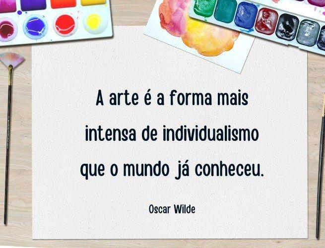 A arte é a forma mais intensa de individualismo que o mundo já conheceu.  Oscar Wilde (A alma do homem sob o socialismo)