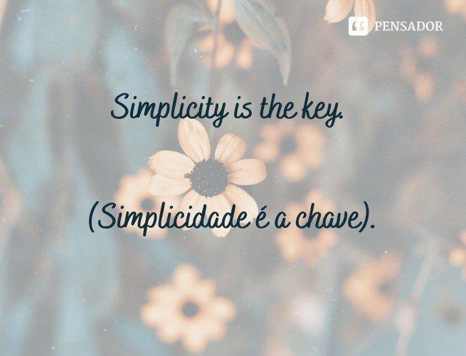 Simplicity is the key.  (Simplicidade é a chave).