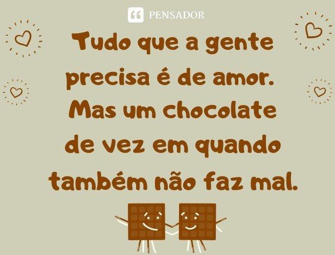 Tudo que a gente precisa é de amor. Mas um chocolate de vez em quando também não faz mal. Charles M. Schulz