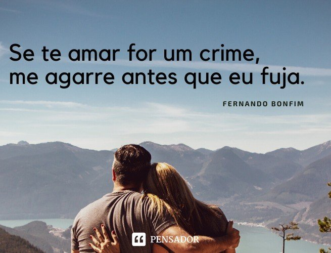 Se te amar for um crime, me agarre antes que eu fuja. Fernando Bonfim