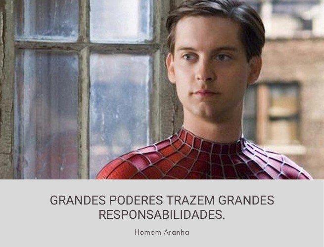 Grandes poderes trazem grandes responsabilidades.  Homem Aranha
