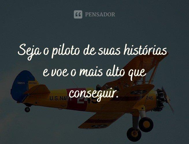 Seja o piloto de suas histórias e voe o mais alto que conseguir.