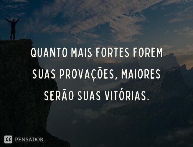 Quanto mais fortes forem suas provações, maiores serão suas vitórias.