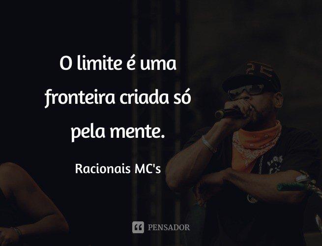 O limite é uma fronteira criada só pela mente.   Racionais MC's (Música: Crime Vai e Vem)