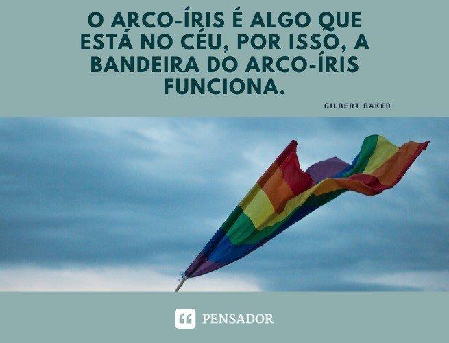 O arco-íris é algo que está no céu, por isso, a bandeira do arco-íris funciona. Gilbert Baker